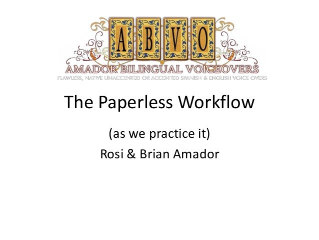 The Paperless Workflow (as we practice it) Rosi & Brian Amador
