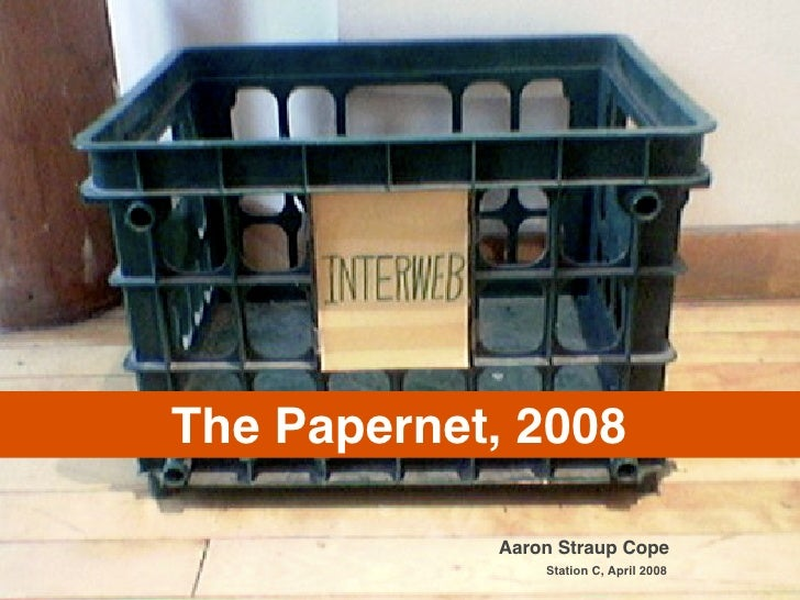 The Papernet, 2008              Aaron Straup Cope                 Station C, April 2008