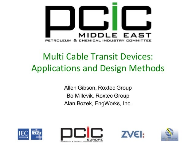 Multi Cable Transit Devices: Applications and Design Methods Allen Gibson, Roxtec Group Bo Millevik, Roxtec Group Alan Boz...