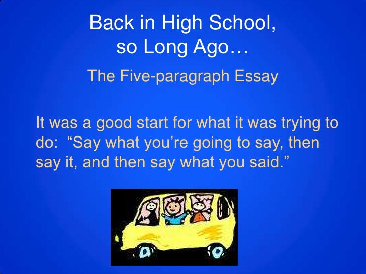 going beyond the five paragraph essay Arguing that the five-paragraph essay is entirely compatible with the teaching   in the five paragraph essay (hereinafter, the 5-pe) before moving on to  writing  teachers to ask what is beyond the five-paragraph essay and.