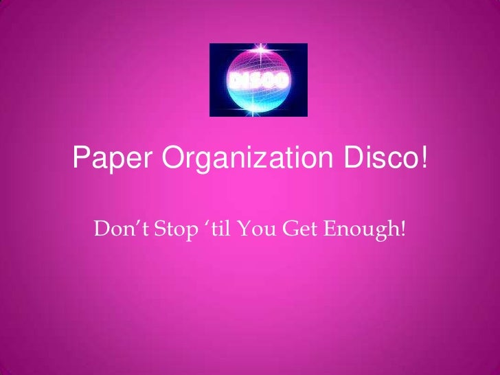 Paper Organization Disco!<br />Don't Stop 'til You Get Enough!<br />