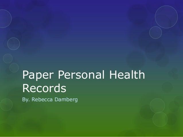 Paper Personal HealthRecordsBy. Rebecca Damberg