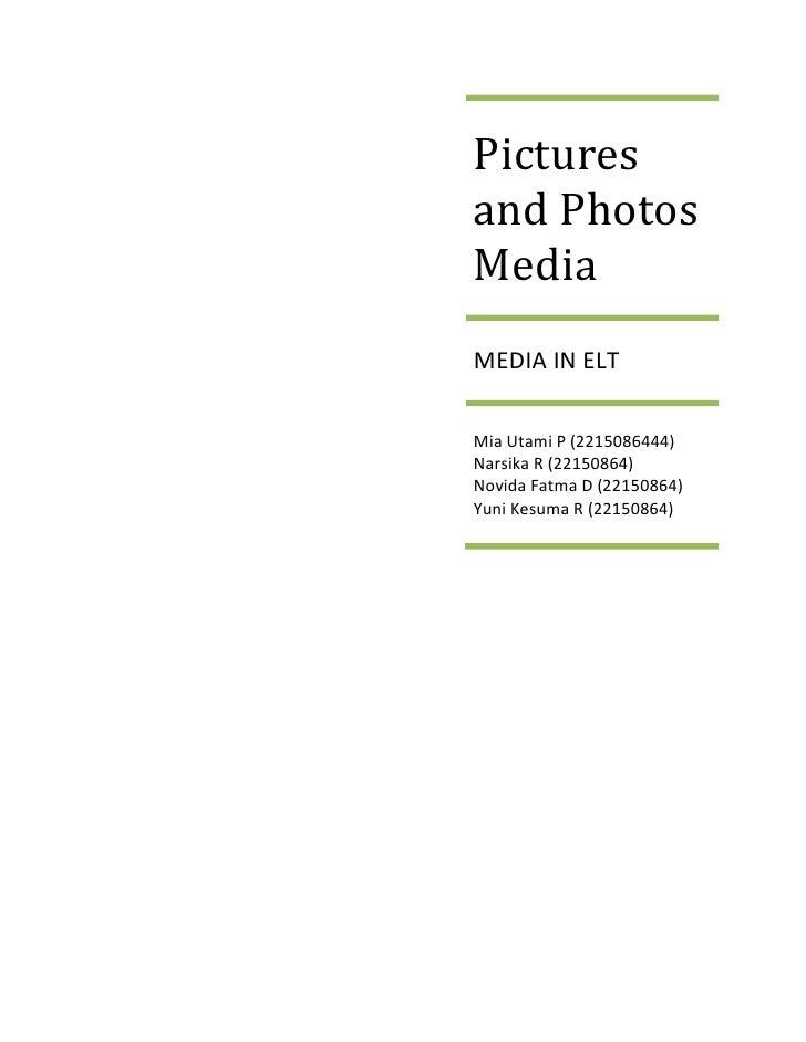 Pictures and Photos MediaMEDIA IN ELTMia Utami P (2215086444)Narsika R (22150864)Novida Fatma D (22150864)Yuni Kesuma R (2...