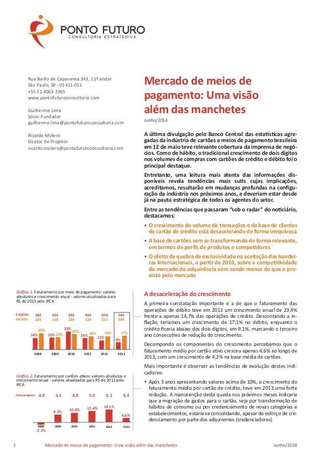 Mercado de meios de  pagamento: Uma visão  além das manchetes  Junho/2014  A última divulgação pelo Banco Central das esta...