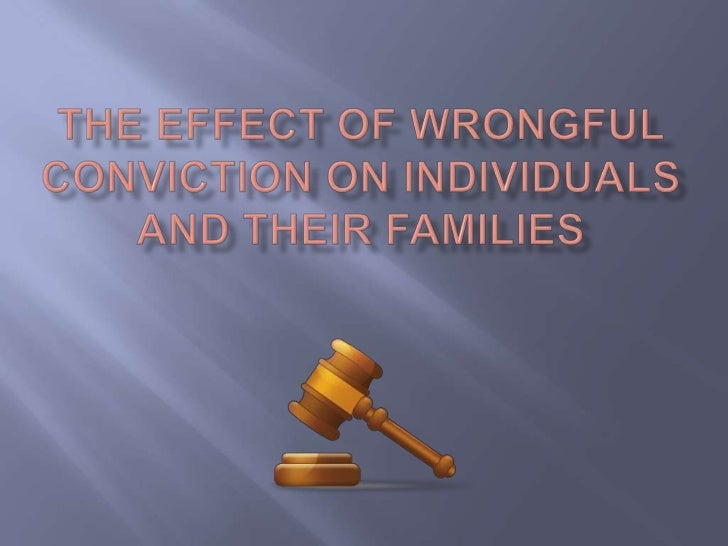 The effect of Wrongful Conviction on Individuals and their families<br />