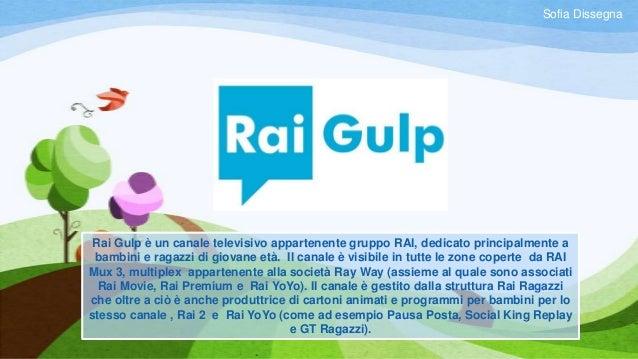Sofia Dissegna  Rai Gulp è un canale televisivo appartenente gruppo RAI, dedicato principalmente a bambini e ragazzi di gi...