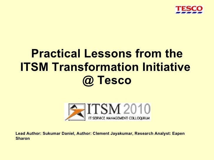 Practical Lessons from the ITSM Transformation Initiative  @ Tesco Lead Author: Sukumar Daniel, Author: Clement Jayakumar,...