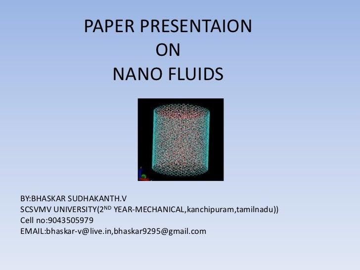 PAPER PRESENTAION                      ON                 NANO FLUIDSBY:BHASKAR SUDHAKANTH.VSCSVMV UNIVERSITY(2ND YEAR-MEC...