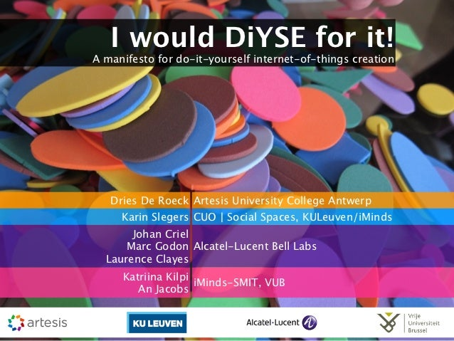 I would DiYSE for it!A manifesto for do-it-yourself internet-of-things creation   Dries De Roeck Artesis University Colleg...