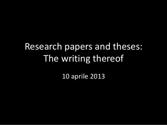 Research papers and theses:    The writing thereof        10 aprile 2013