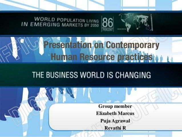 Group memberElizabeth MarcusPuja AgrawalRevathi RPresentation on ContemporaryHuman Resource practices
