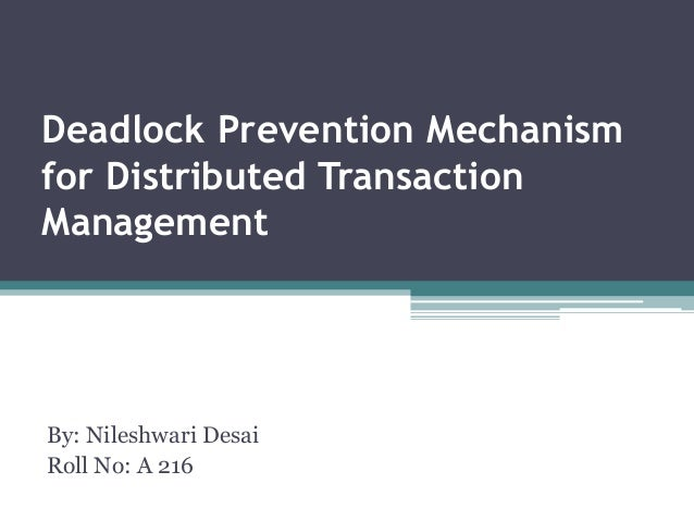 Deadlock Prevention Mechanism for Distributed Transaction Management By: Nileshwari Desai Roll No: A 216
