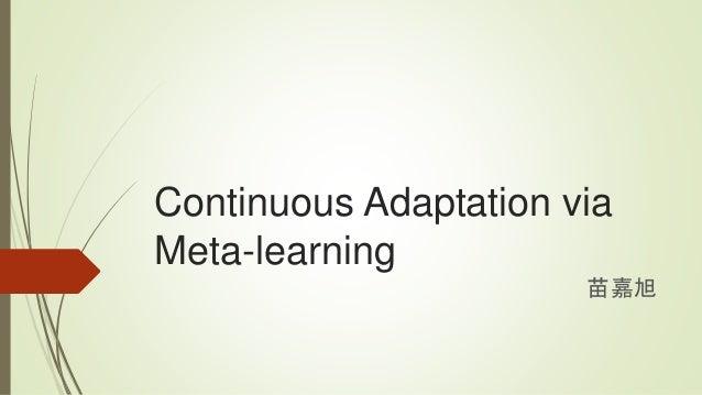 Continuous Adaptation via Meta-learning 苗嘉旭