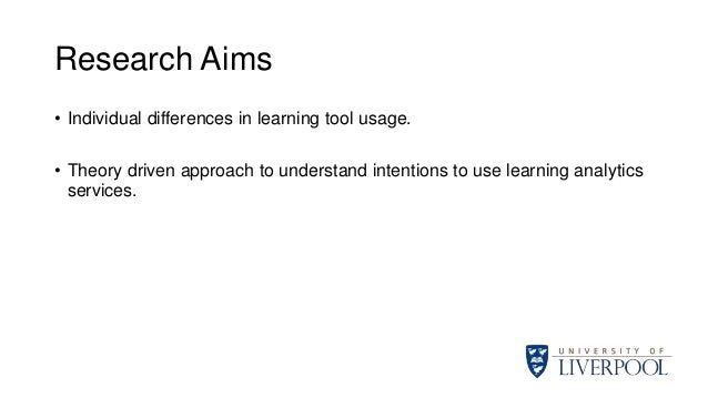 Research Aims • Individual differences in learning tool usage. • Theory driven approach to understand intentions to use le...