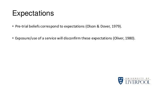 Expectations • Pre-trial beliefs correspond to expectations (Olson & Dover, 1979). • Exposure/use of a service will discon...