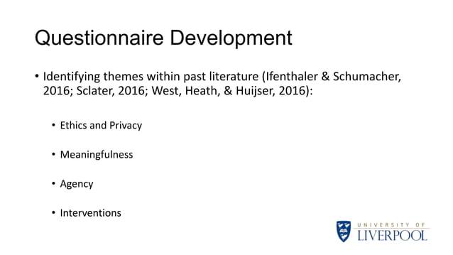 Questionnaire Development • Identifying themes within past literature (Ifenthaler & Schumacher, 2016; Sclater, 2016; West,...