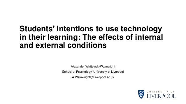 Students' intentions to use technology in their learning: The effects of internal and external conditions Alexander Whitel...