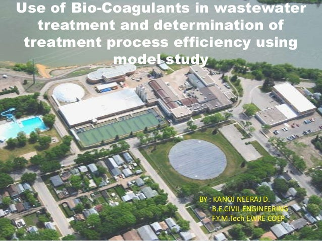 Use of Bio-Coagulants in wastewater treatment and determination of treatment process efficiency using model study  BY : KA...