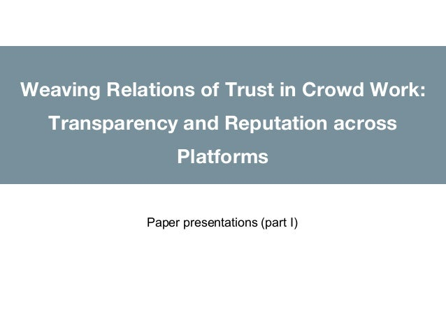 Weaving Relations of Trust in Crowd Work: Transparency and Reputation across Platforms Paper presentations (part I)