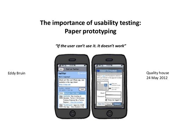 "The importance of usability testing: Paper prototyping ""If the user can't use it. It doesn't work"" Quality house 24 May 20..."