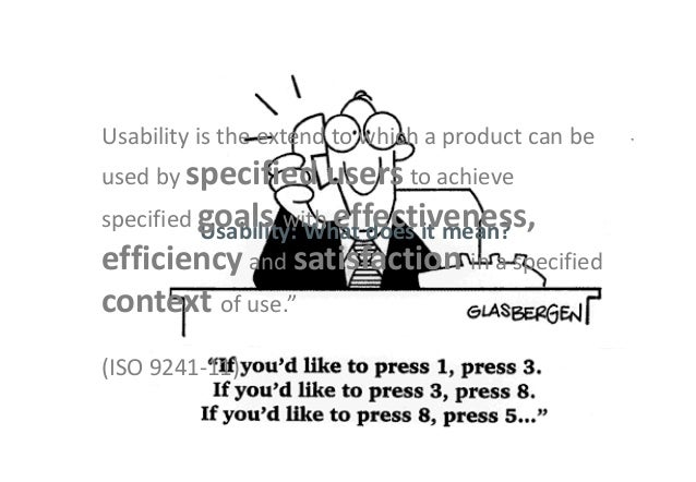 Usability: What does it mean? Usability is the extend to which a product can be used by specified users to achieve specifi...