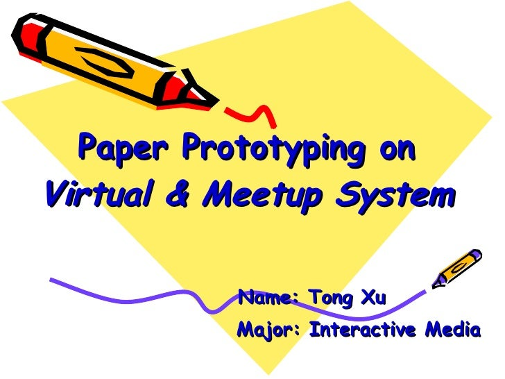 Paper Prototyping on  Virtual & Meetup System Name: Tong Xu Major: Interactive Media