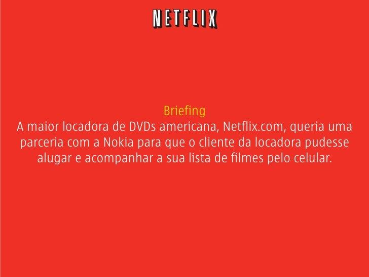Briefing A maior locadora de DVDs americana, Netflix.com, queria uma parceria com a Nokia para que o cliente da locadora p...