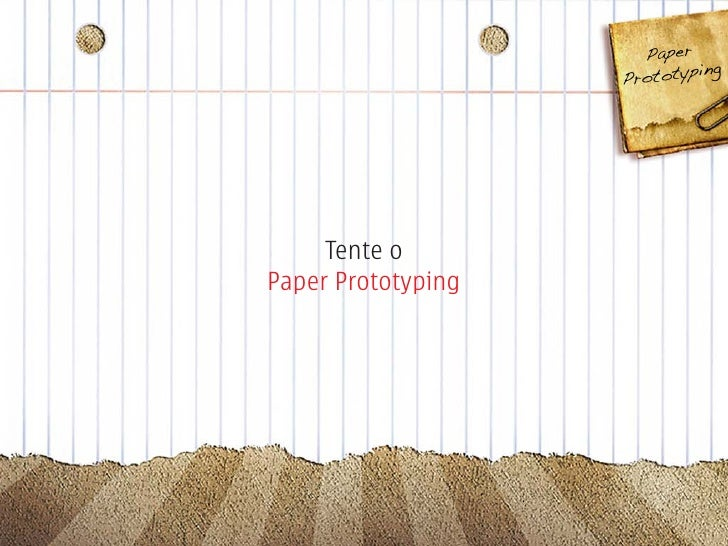 Paper                                 g                     P rototypin          Tente o Paper Prototyping