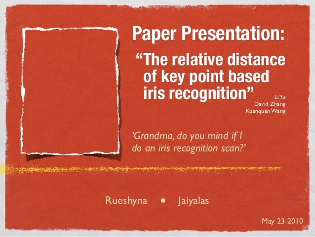 "Paper Presentation:     ""The relative distance      of key point based      iris recognition""                        Li Yu..."