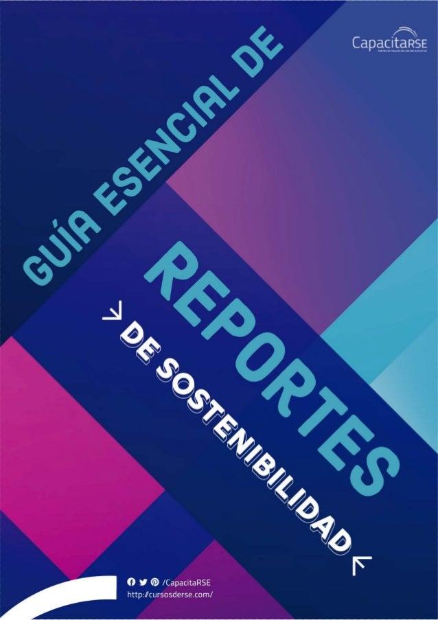 Guía de Reportes de Sostenibilidad © 2020 - Guía Esencial de Reportes de Sostenibilidad Editado por: CAPACITARSE LLC Autor...