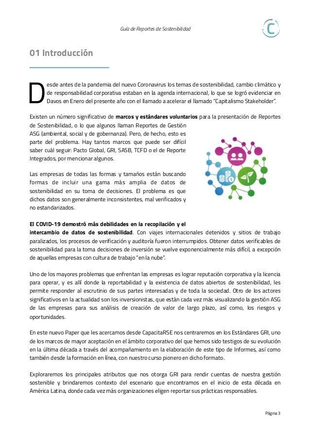 Guía de Reportes de Sostenibilidad   02 ¿Qué es un Reporte de Sostenibilidad? E s muy probable que ya hayas tenido entre...