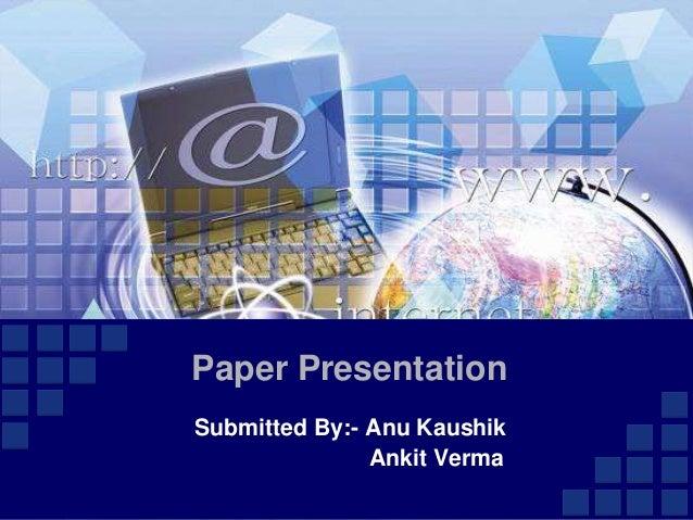 Paper Presentation Submitted By:- Anu Kaushik Ankit Verma