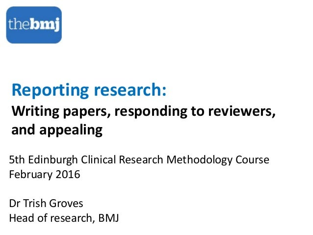 Reporting research: Writing papers, responding to reviewers, and appealing 5th Edinburgh Clinical Research Methodology Cou...