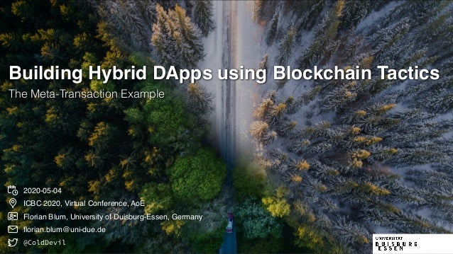 2020-05-04 Building Hybrid DApps using Blockchain Tactics The Meta-Transaction Example ICBC 2020, Virtual Conference, AoE ...