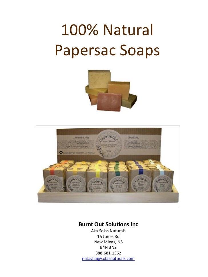 100% NaturalPapersac Soaps   Burnt Out Solutions Inc        Aka Solas Naturals           15 Jones Rd          New Minas, N...