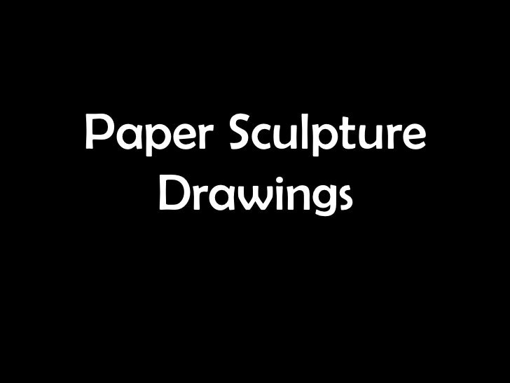 Paper Sculpture  Drawings