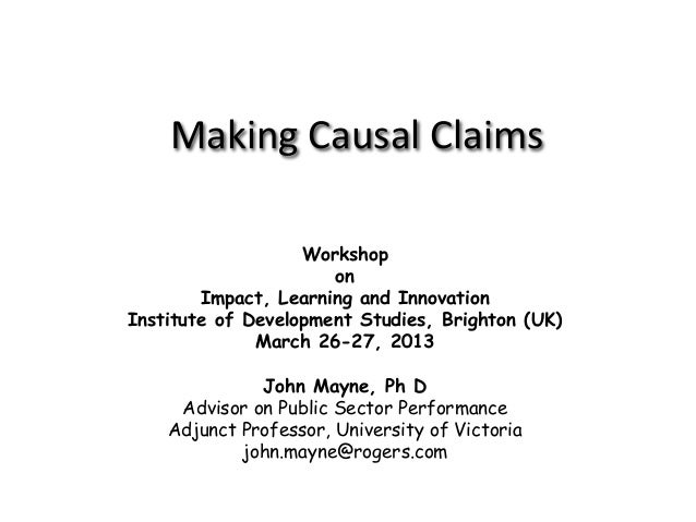 Making Causal ClaimsWorkshoponImpact, Learning and InnovationInstitute of Development Studies, Brighton (UK)March 26-27, 2...