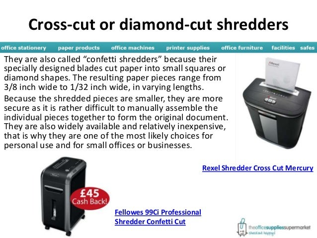 paper shredder types Types of shredders shredders by fellowes have powerful motors and can shred ten sheets of regular paper at once they also offer resistance to jamming and are designed to shred papers, paper clips, staples and credit cards quickly and quietly.