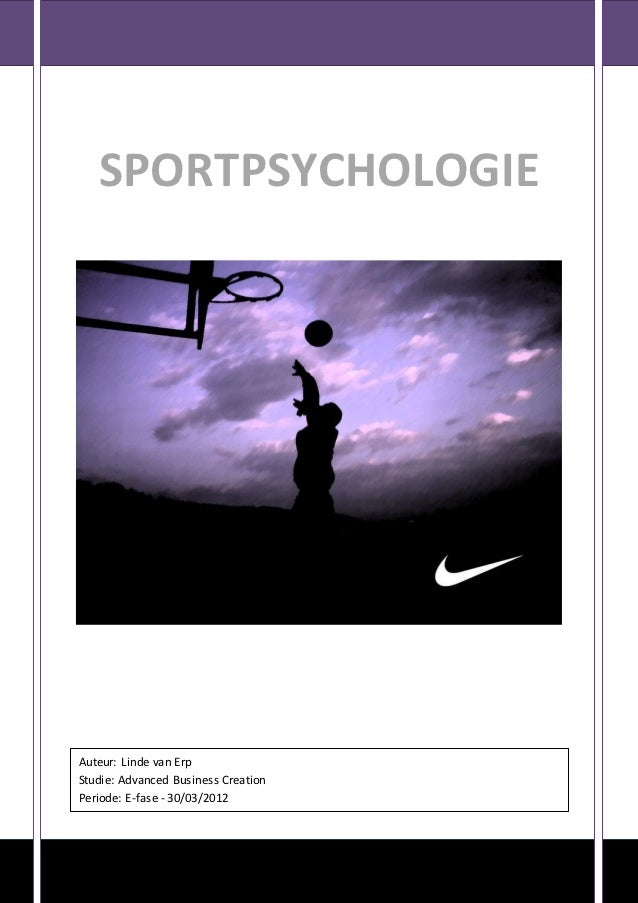 SPORTPSYCHOLOGIEAuteur: Linde van ErpStudie: Advanced Business CreationPeriode: E-fase - 30/03/2012