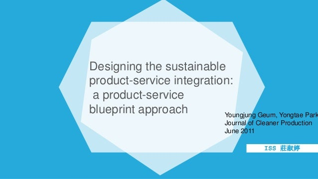 Designing the sustainable  product-service integration:  a product-service  blueprint approach  Youngjung Geum, Yongtae Pa...