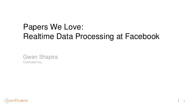1 Papers We Love: Realtime Data Processing at Facebook Gwen Shapira Confluent Inc.