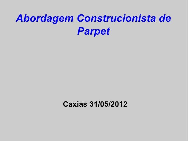 Abordagem Construcionista de          Parpet        Caxias 31/05/2012