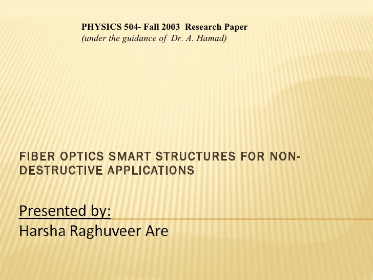 FIBER OPTICS SMART STRUCTURES FOR NON-DESTRUCTIVE APPLICATIONS PHYSICS 504- Fall 2003  Research Paper (under the guidance ...
