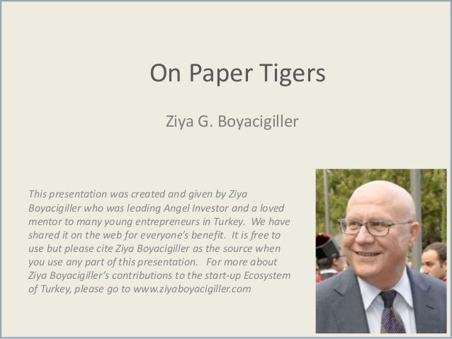On Paper Tigers Ziya G. Boyacigiller This presentation was created and given by Ziya Boyacigiller who was leading Angel In...