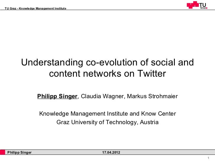 TU Graz - Knowledge Management Institute          Understanding co-evolution of social and               content networks ...