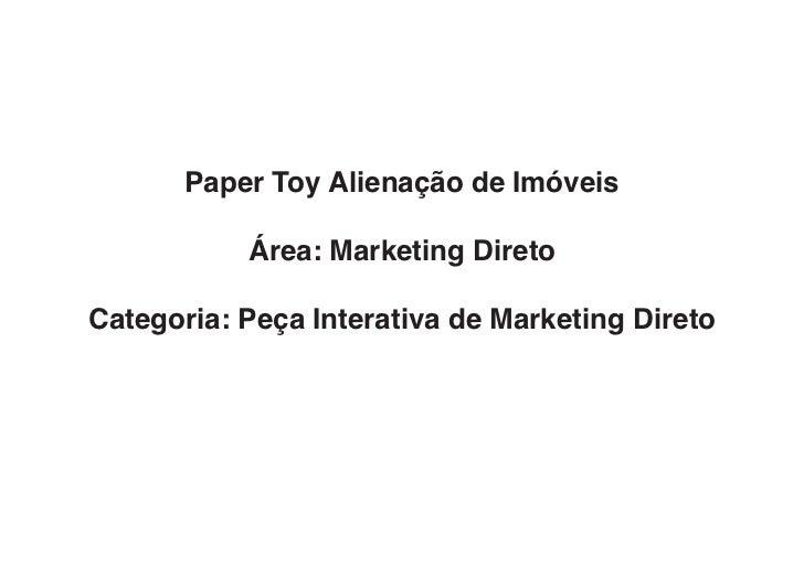 Paper Toy Alienação de Imóveis           Área: Marketing DiretoCategoria: Peça Interativa de Marketing Direto