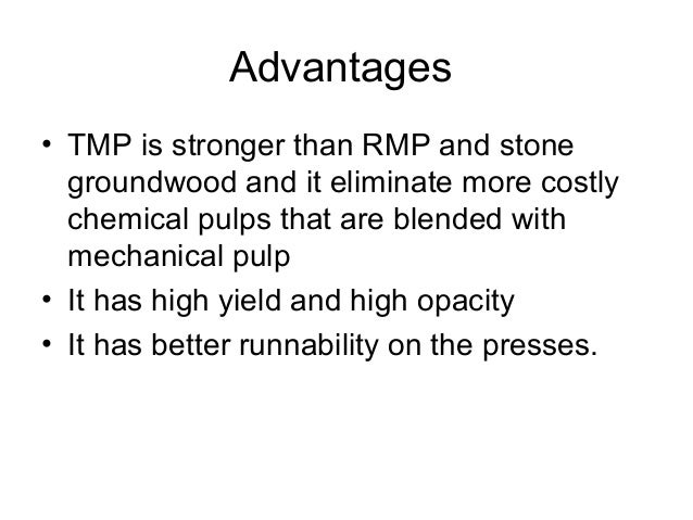 CTMP • In the chemi-thermo mechanical pulping, where the wood chips are treated with mild chemicals prior to the refining ...