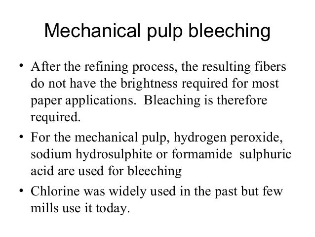 Chemical pulp bleeching • In chemical pulping, the majority of the lignin has been removed in the pulping stage • In gener...