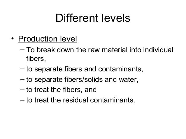 • Recovery level – where fibers and other solids, and water are recovered from the rejects of the separation processes app...