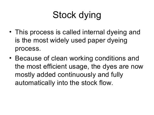 • choice of dye and the fixing and dyeing conditions largely depend on the raw materials used in papermaking (recycled fib...